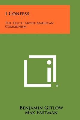 I Confess: The Truth about American Communism