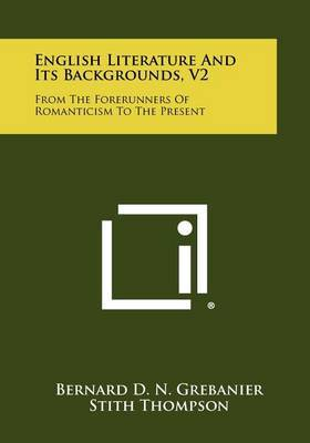 English Literature and Its Backgrounds, V2: From the Forerunners of Romanticism to the Present