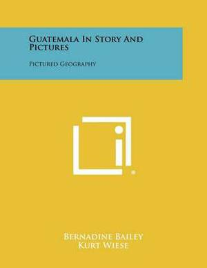 Guatemala in Story and Pictures: Pictured Geography