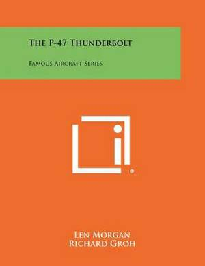 The P-47 Thunderbolt: Famous Aircraft Series