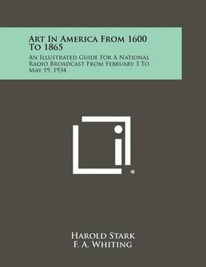 Art in America from 1600 to 1865: An Illustrated Guide for a National Radio Broadcast from February 3 to May 19, 1934
