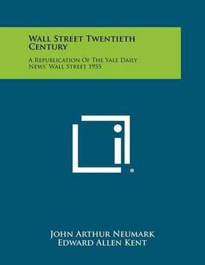 Wall Street Twentieth Century: A Republication of the Yale Daily News' Wall Street 1955