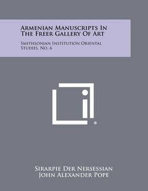 Armenian Manuscripts in the Freer Gallery of Art: Smithsonian Institution Oriental Studies, No. 6