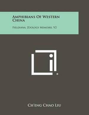 Amphibians of Western China: Fieldiana, Zoology Memoirs, V2