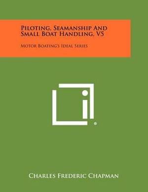 Piloting, Seamanship and Small Boat Handling, V5: Motor Boating's Ideal Series
