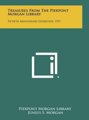 Treasures from the Pierpont Morgan Library: Fiftieth Anniversary Exhibition, 1957