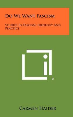 Do We Want Fascism: Studies in Fascism, Ideology and Practice