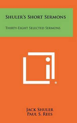 Shuler's Short Sermons: Thirty-Eight Selected Sermons