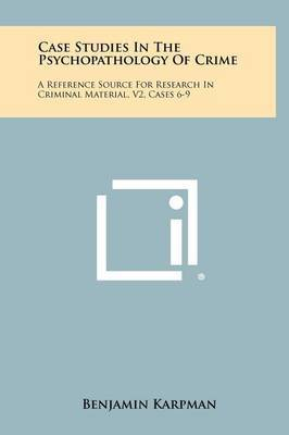 Case Studies in the Psychopathology of Crime: A Reference Source for Research in Criminal Material, V2, Cases 6-9