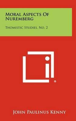 Moral Aspects of Nuremberg: Thomistic Studies, No. 2