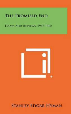 The Promised End: Essays and Reviews, 1942-1962
