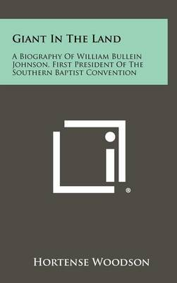 Giant in the Land: A Biography of William Bullein Johnson, First President of the Southern Baptist Convention