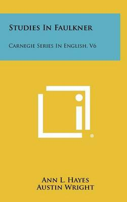 Studies in Faulkner: Carnegie Series in English, V6