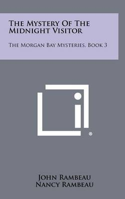 The Mystery of the Midnight Visitor: The Morgan Bay Mysteries, Book 3