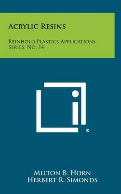 Acrylic Resins: Reinhold Plastics Applications Series, No. 14