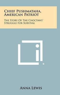 Chief Pushmataha, American Patriot: The Story of the Choctaws' Struggle for Survival