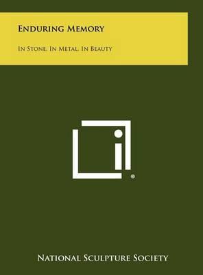 Enduring Memory: In Stone, in Metal, in Beauty