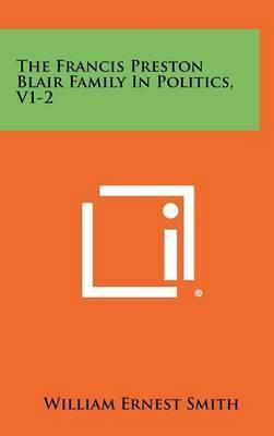 The Francis Preston Blair Family in Politics, V1-2