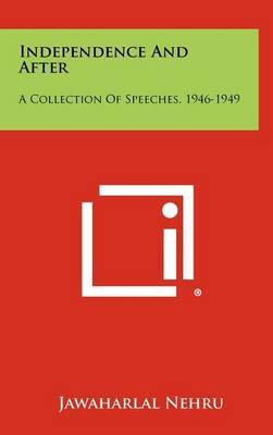 Independence and After: A Collection of Speeches, 1946-1949