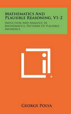 Mathematics and Plausible Reasoning, V1-2: Induction and Analogy in Mathematics, Patterns of Plausible Inference