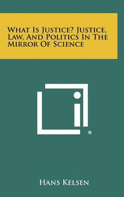 What Is Justice? Justice, Law, and Politics in the Mirror of Science