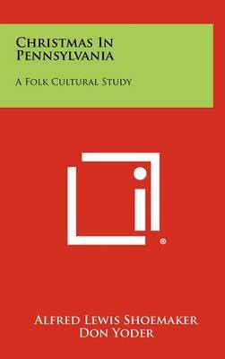 Christmas in Pennsylvania: A Folk Cultural Study