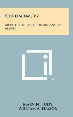 Chromium, V2: Metallurgy of Chromium and Its Alloys