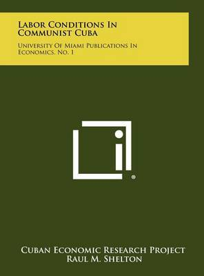 Labor Conditions in Communist Cuba: University of Miami Publications in Economics, No. 1