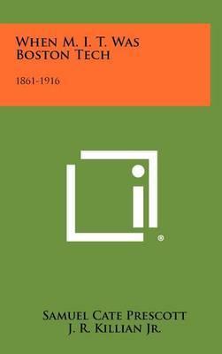 When M. I. T. Was Boston Tech: 1861-1916