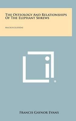 The Osteology and Relationships of the Elephant Shrews: Macroscelididae