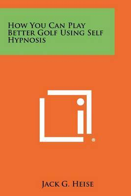 How You Can Play Better Golf Using Self Hypnosis