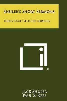 Shuler's Short Sermons: Thirty-Eight Selected Sermons