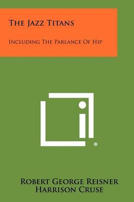 The Jazz Titans: Including the Parlance of Hip