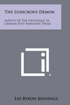 The Ludicrous Demon: Aspects of the Grotesque in German Post Romantic Prose