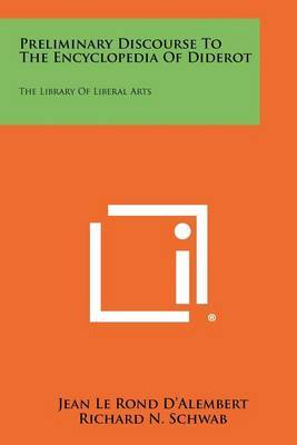 Preliminary Discourse to the Encyclopedia of Diderot: The Library of Liberal Arts