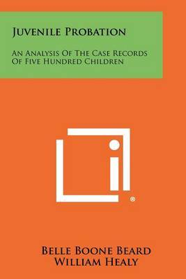 Juvenile Probation: An Analysis of the Case Records of Five Hundred Children