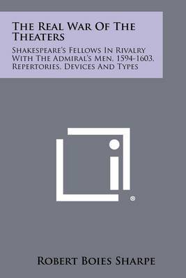 The Real War of the Theaters: Shakespeare's Fellows in Rivalry with the Admiral's Men, 1594-1603, Repertories, Devices and Types