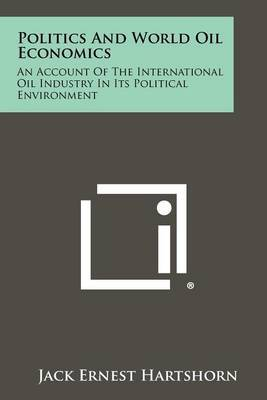 Politics and World Oil Economics: An Account of the International Oil Industry in Its Political Environment