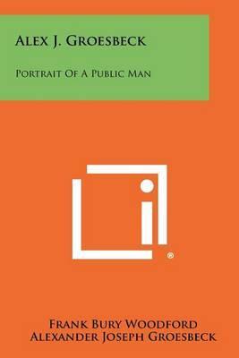 Alex J. Groesbeck: Portrait of a Public Man