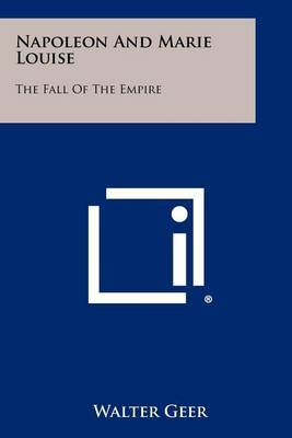 Napoleon and Marie Louise: The Fall of the Empire