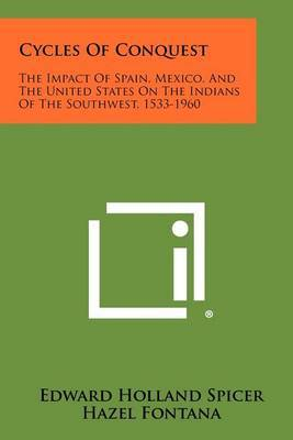 Cycles of Conquest: The Impact of Spain, Mexico, and the United States on the Indians of the Southwest, 1533-1960