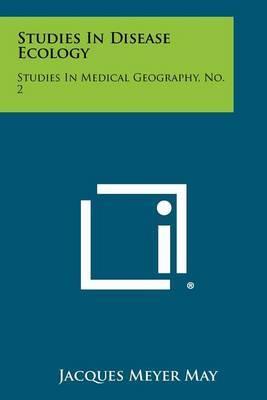 Studies in Disease Ecology: Studies in Medical Geography, No. 2