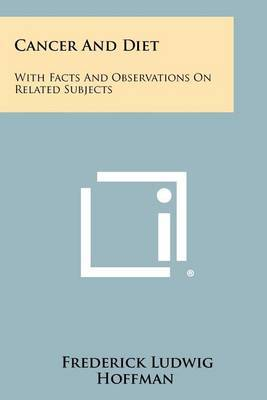 Cancer and Diet: With Facts and Observations on Related Subjects