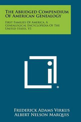 The Abridged Compendium of American Genealogy: First Families of America, a Genealogical Encyclopedia of the United States, V1