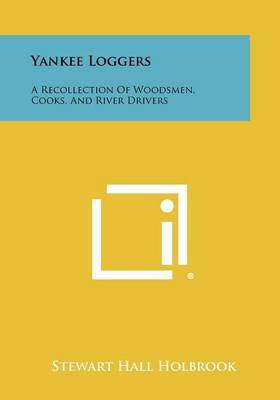 Yankee Loggers: A Recollection of Woodsmen, Cooks, and River Drivers