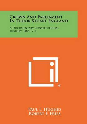 Crown and Parliament in Tudor Stuart England: A Documentary Constitutional History, 1485-1714