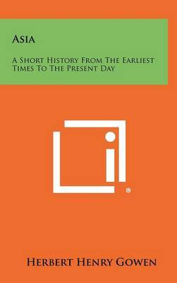 Asia: A Short History from the Earliest Times to the Present Day