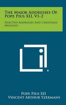 The Major Addresses of Pope Pius XII, V1-2: Selected Addresses and Christmas Messages