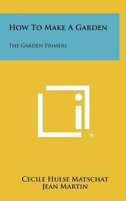 How to Make a Garden: The Garden Primers