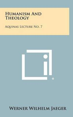 Humanism and Theology: Aquinas Lecture No. 7